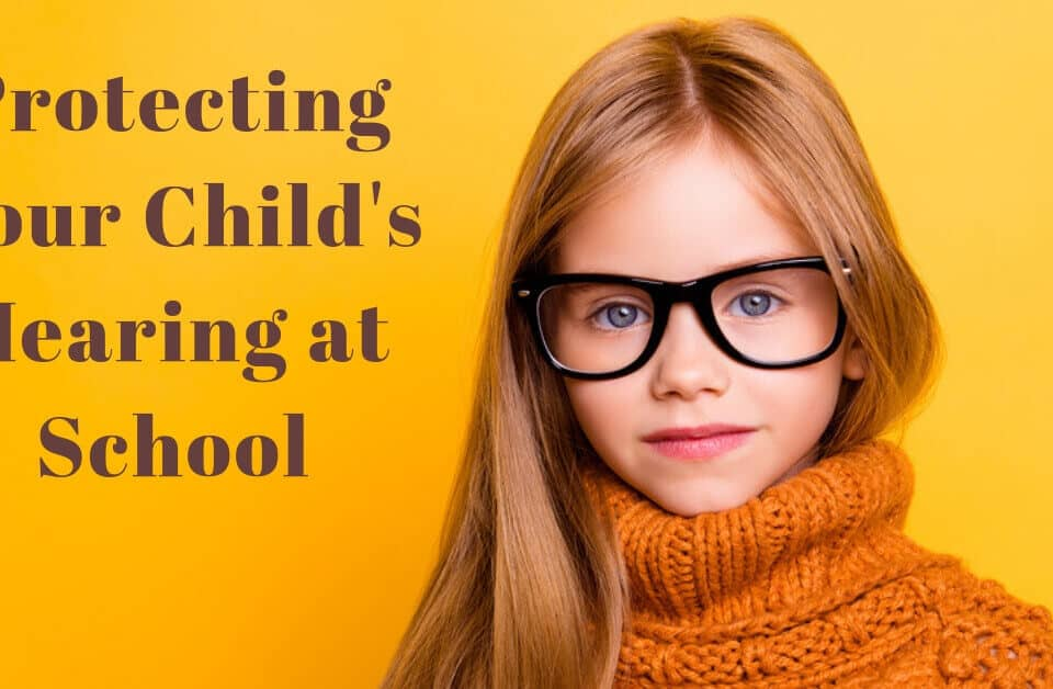 Protecting Your Children from Hearing Loss at School