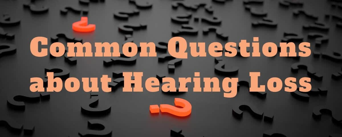 Common Questions about Hearing Loss