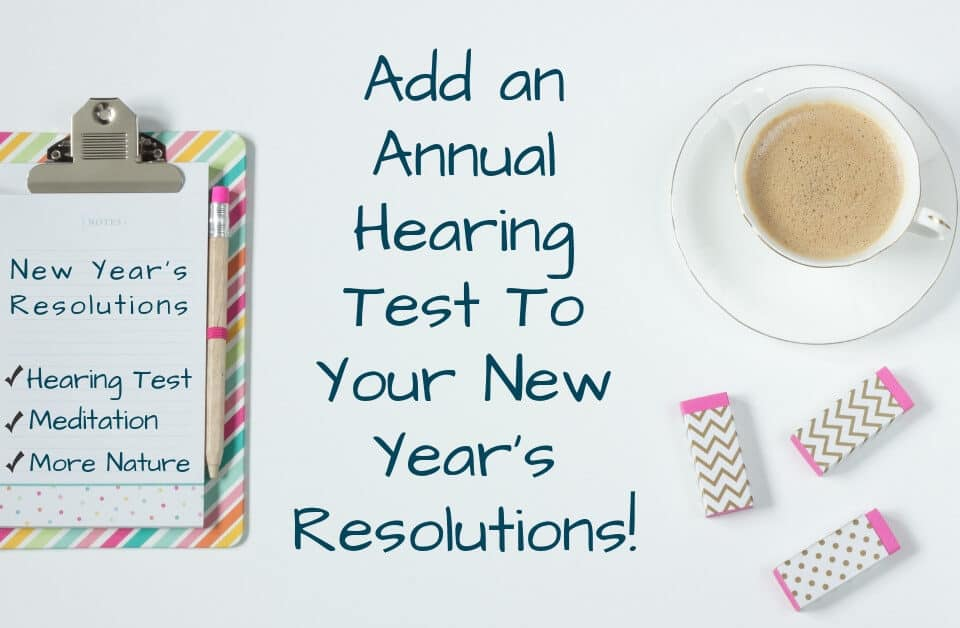 Add an Annual Hearing Test To Your New Year's Resolutions!
