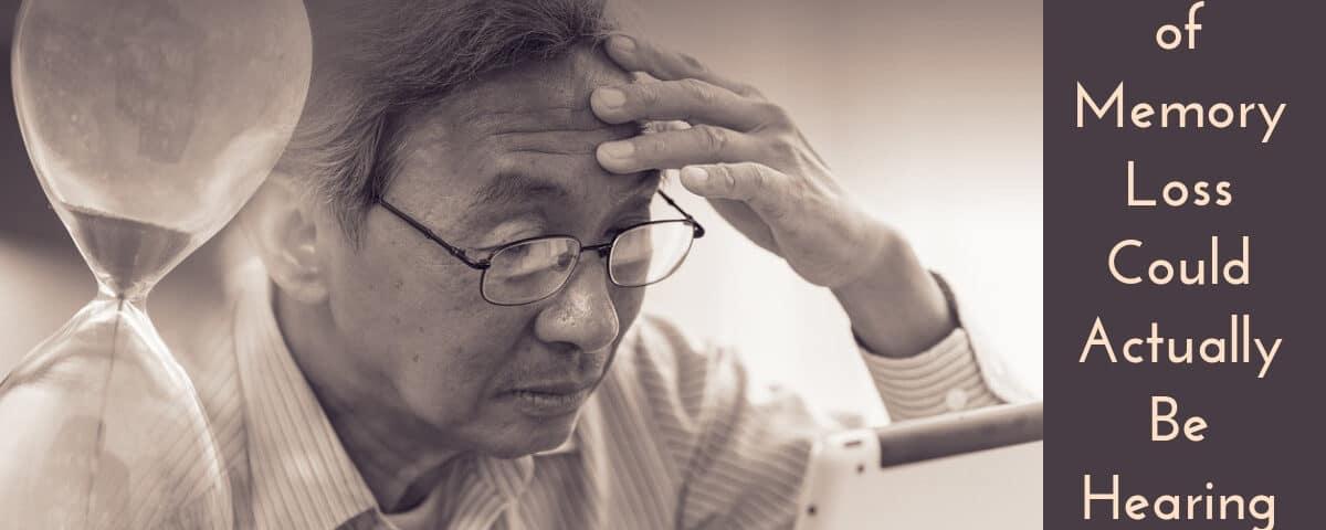 Symptoms of Memory Loss Could Actually Be Hearing Loss