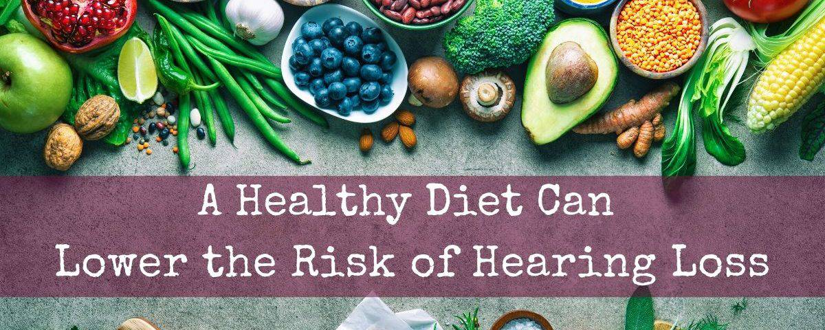 A Healthy Diet Can Lower the Risk of Hearing Loss