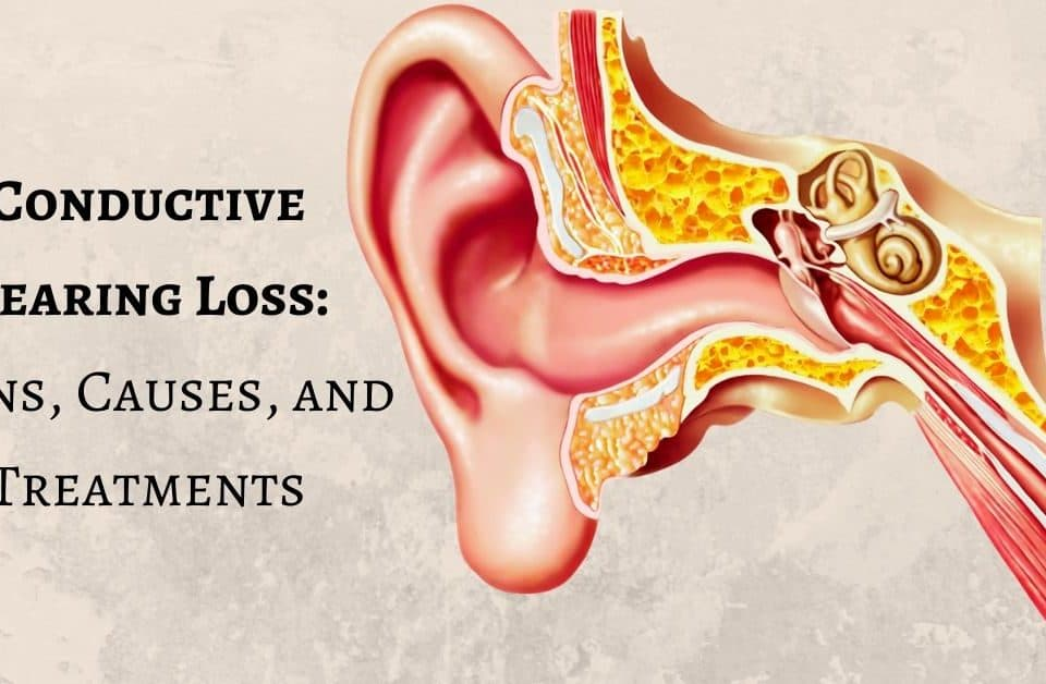Conductive Hearing Loss_ Signs, Causes, and Treatments