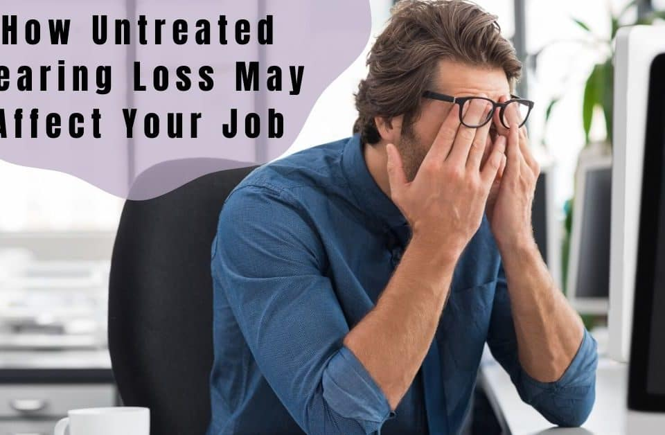 How Untreated Hearing Loss May Affect Your Job