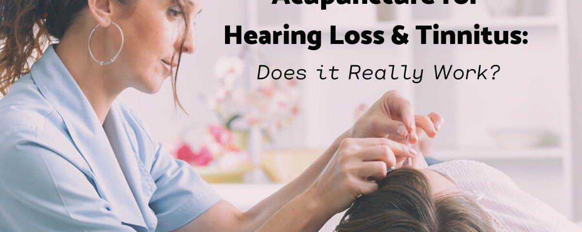 Acupuncture for Hearing Loss & Tinnitus_ Does it Really Work