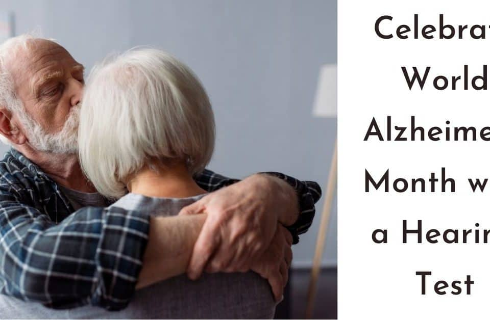 Celebrate World Alzheimer's Month with a Hearing Test (1)